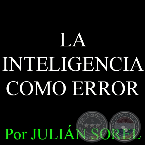 LA INTELIGENCIA COMO ERROR - Por JULIÁN SOREL - Domingo, 12 de abril del 2015