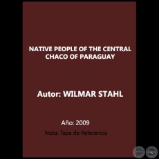 NATIVE PEOPLE OF THE CENTRAL CHACO OF PARAGUAY - Autor: WILMAR STAHL - Año 2009