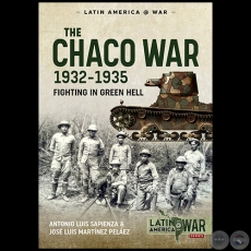 THE CHACO WAR, 1932-1935: FIGHTING IN GREEN HELL - Autor: ANTONIO LUIS SAPIENZA FRACCHIA - Año 2020