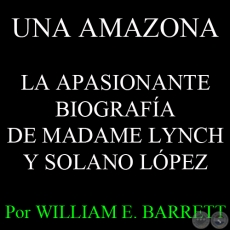 UNA AMAZONA - LA APASIONANTE BIOGRAFÍA DE MADAME LYNCH Y SOLANO LÓPEZ - Por WILLIAM E. BARRETT