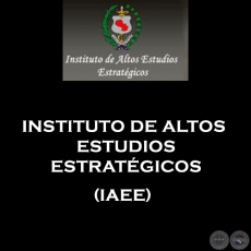 INSTITUTO DE ALTOS ESTUDIOS ESTRATÉGICOS (IAEE)
