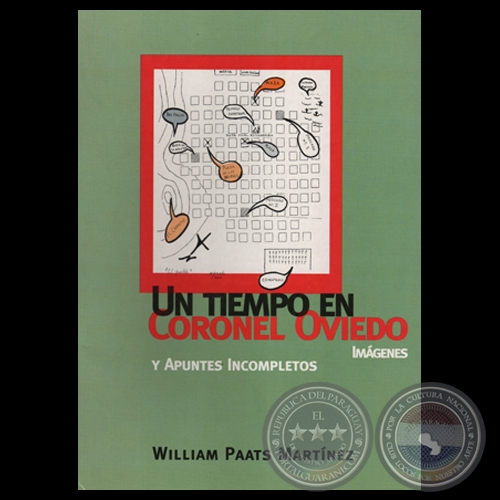 UN TIEMPO EN CORONEL OVIEDO Y APUNTES INCOMPLETOS, 2008 - Por WILLIAM PAATS