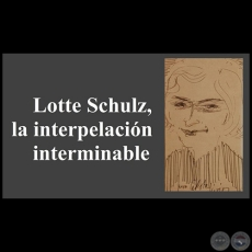 LOTTE SCHULZ, LA INTERPRETACIÓN DE LO INTERMINABLE - Por LORENZO ZUCCOLILLO